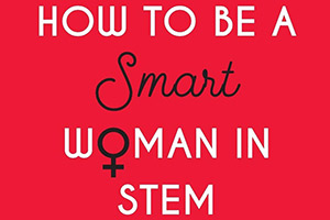 How to be a smart woman in STEM Book Cover
